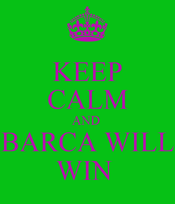 KEEP CALM AND  BARCA WILL WIN