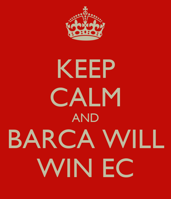 KEEP CALM AND BARCA WILL WIN EC
