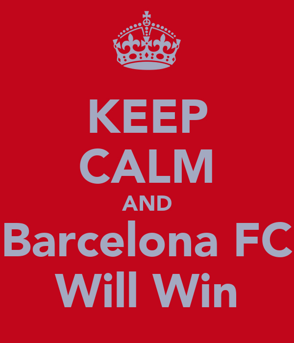 KEEP CALM AND Barcelona FC Will Win