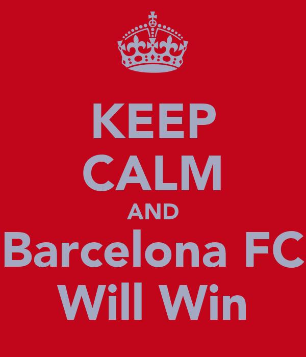 KEEP CALM AND Barcelona FC Will Win