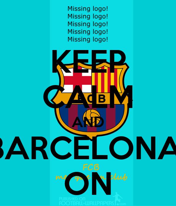 KEEP CALM AND BARCELONA  ON