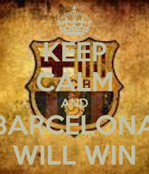 KEEP CALM AND BARCELONA WILL WIN