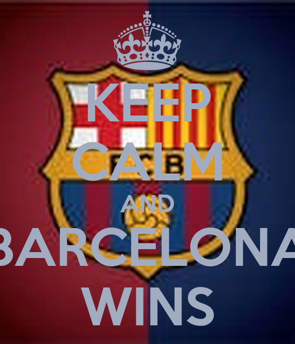 KEEP CALM AND BARCELONA WINS