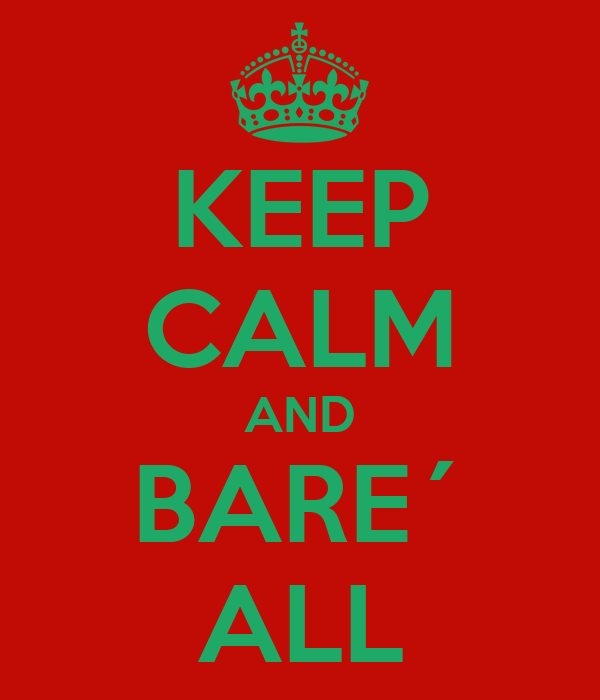 KEEP CALM AND BARE´ ALL