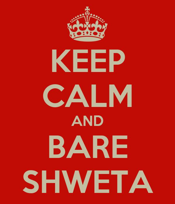 KEEP CALM AND BARE SHWETA