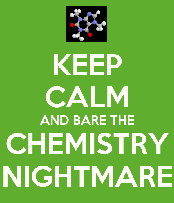 KEEP CALM AND BARE THE CHEMISTRY NIGHTMARE