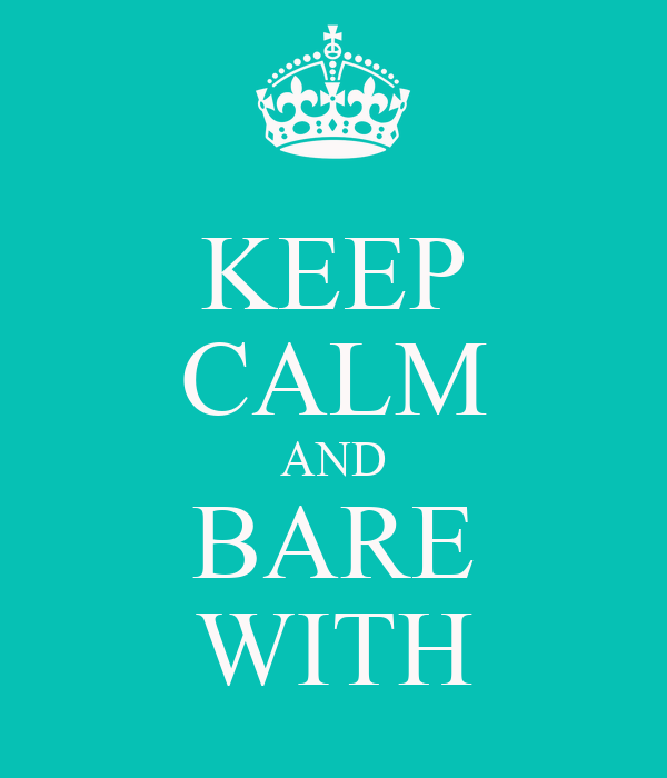 KEEP CALM AND BARE WITH