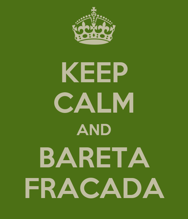 KEEP CALM AND BARETA FRACADA