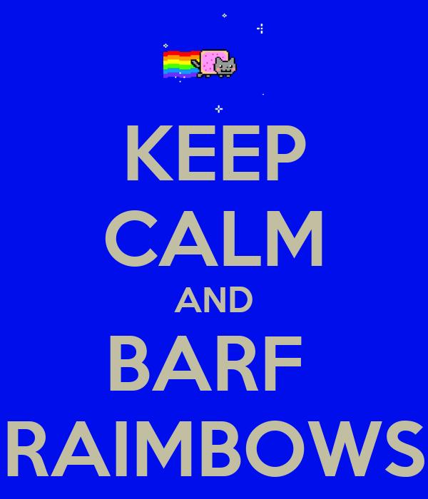 KEEP CALM AND BARF  RAIMBOWS
