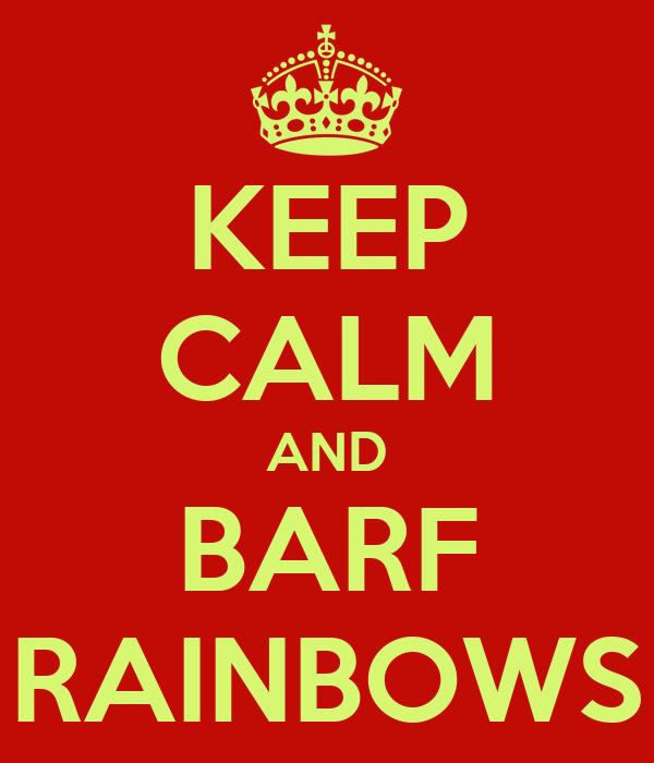 KEEP CALM AND BARF RAINBOWS