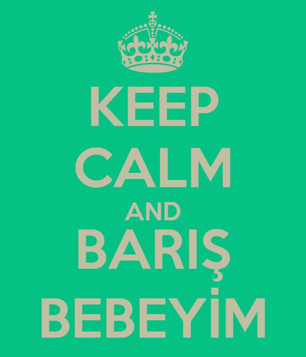 KEEP CALM AND BARIŞ BEBEYİM