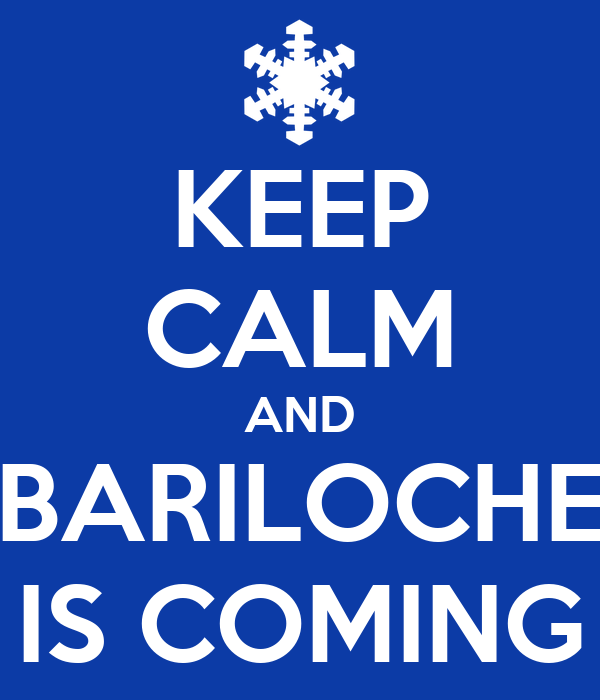 KEEP CALM AND BARILOCHE IS COMING