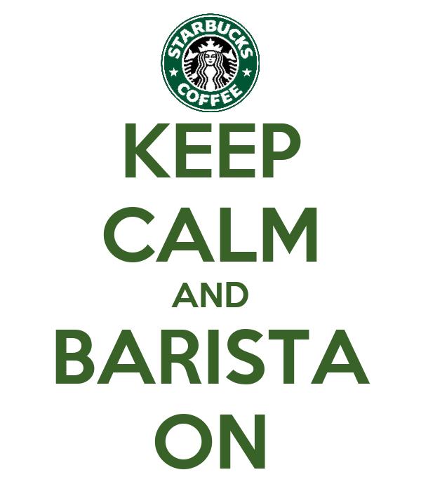 KEEP CALM AND BARISTA ON