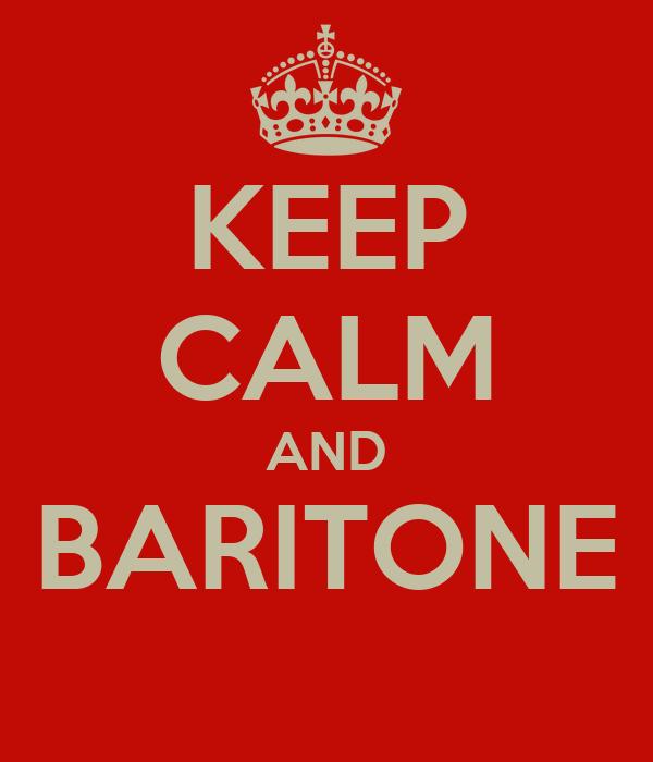KEEP CALM AND  BARITONE