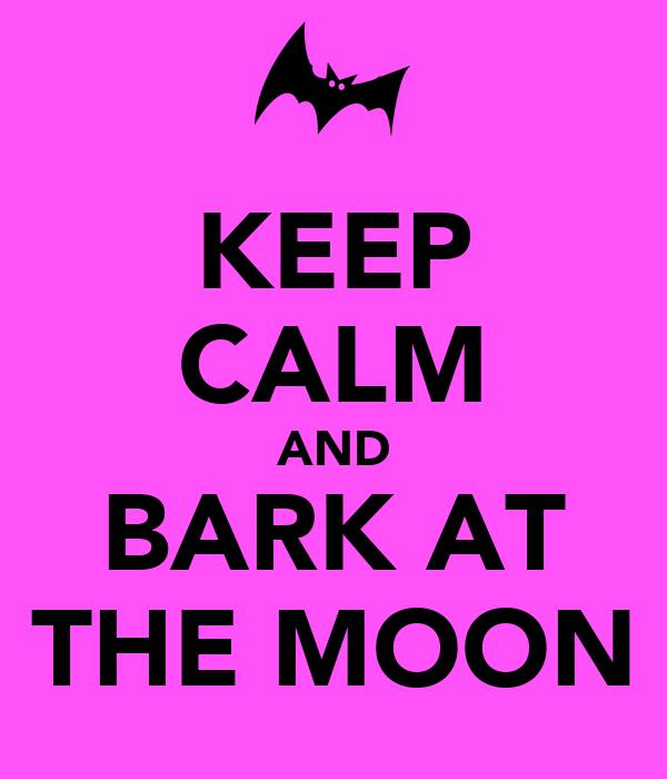 KEEP CALM AND BARK AT THE MOON