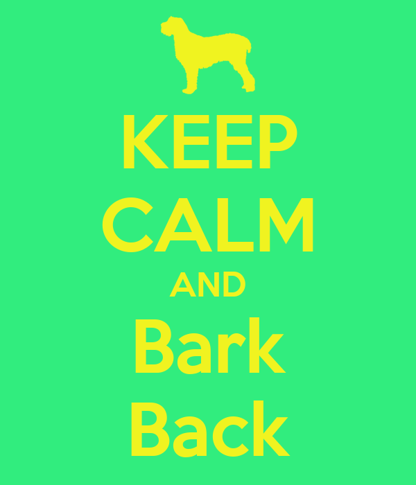 KEEP CALM AND Bark Back