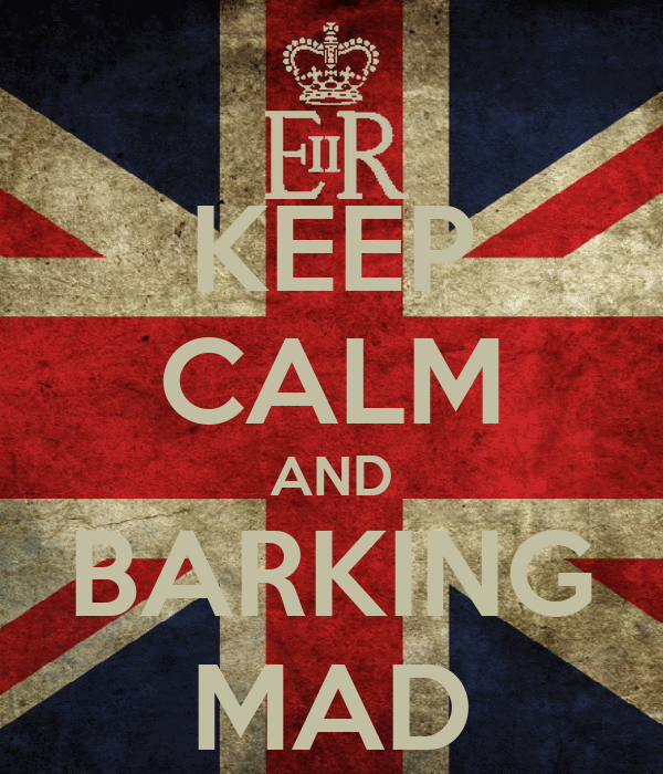 KEEP CALM AND BARKING MAD