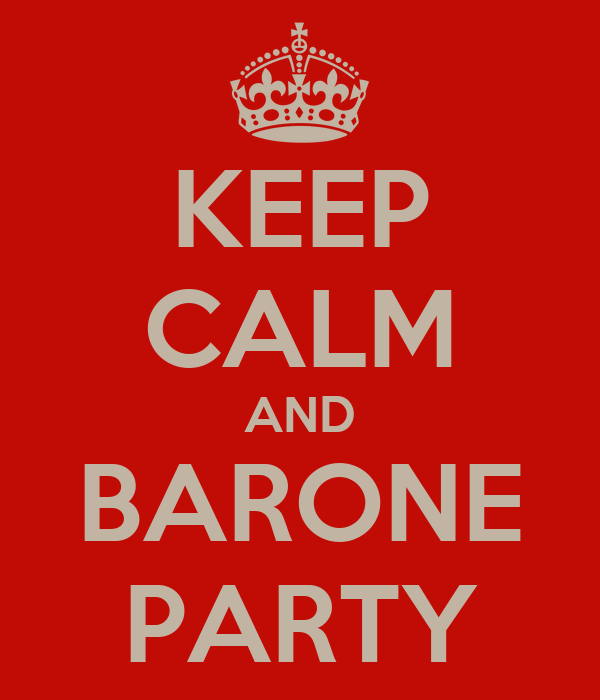 KEEP CALM AND BARONE PARTY