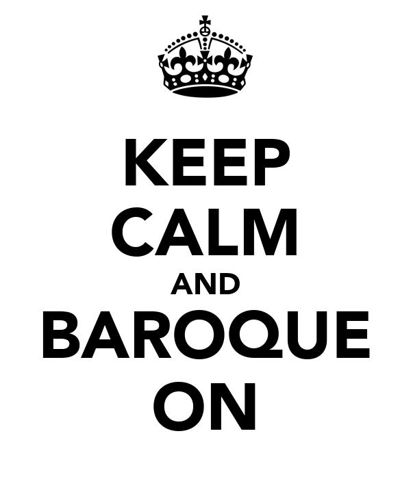 KEEP CALM AND BAROQUE ON