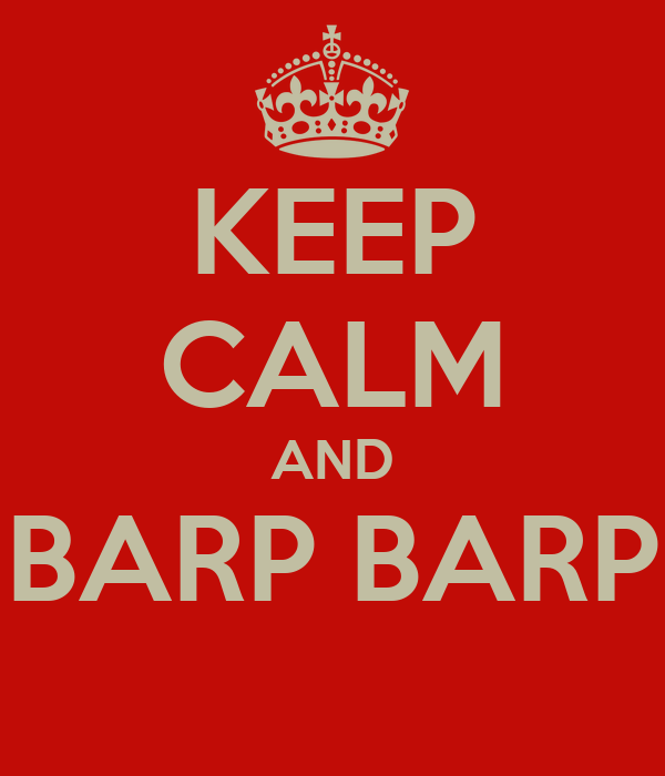 KEEP CALM AND BARP BARP
