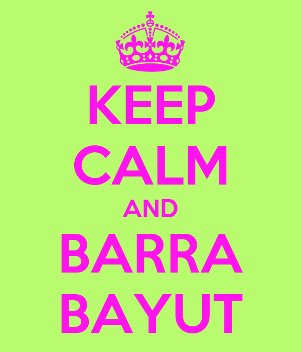 KEEP CALM AND BARRA BAYUT