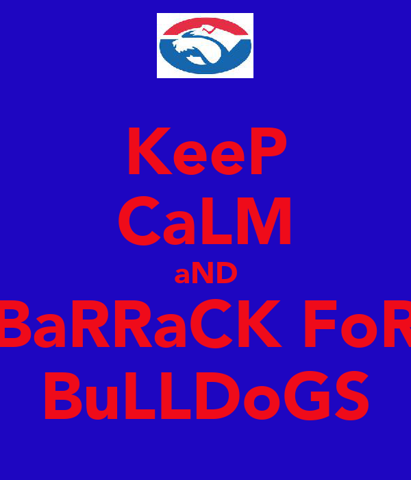 KeeP CaLM aND BaRRaCK FoR BuLLDoGS