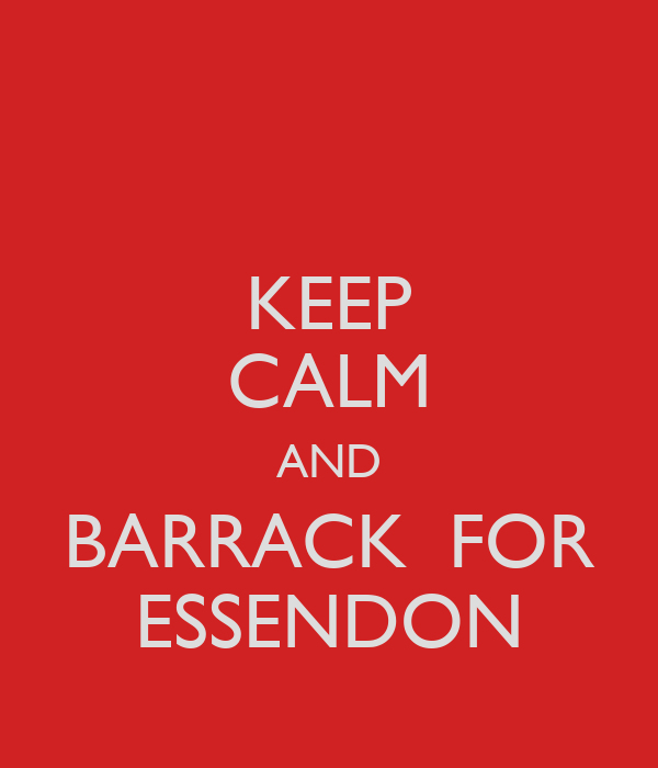 KEEP CALM AND BARRACK  FOR ESSENDON