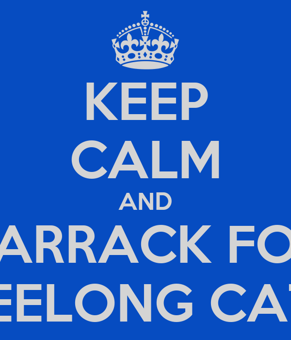 KEEP CALM AND BARRACK FOR GEELONG CATS