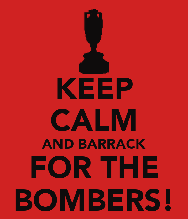 KEEP CALM AND BARRACK FOR THE BOMBERS!