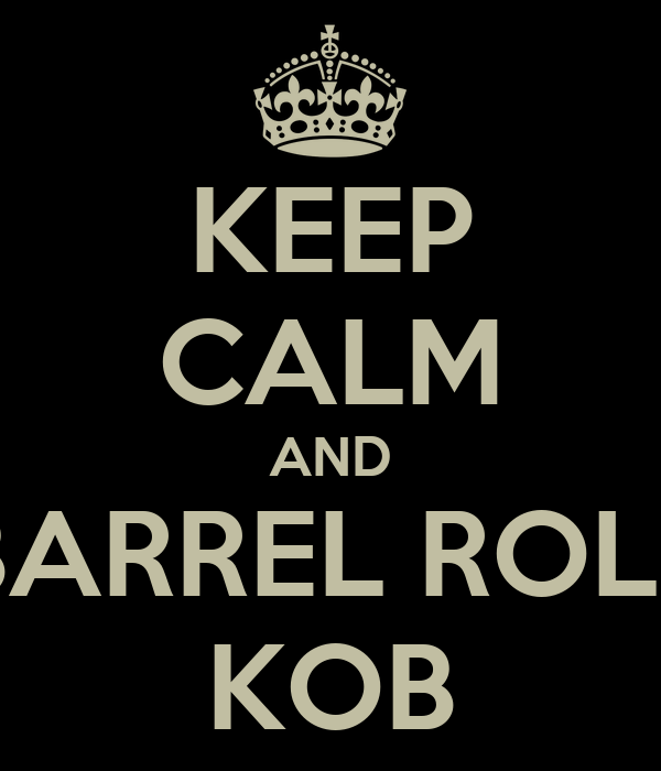 KEEP CALM AND BARREL ROLL KOB