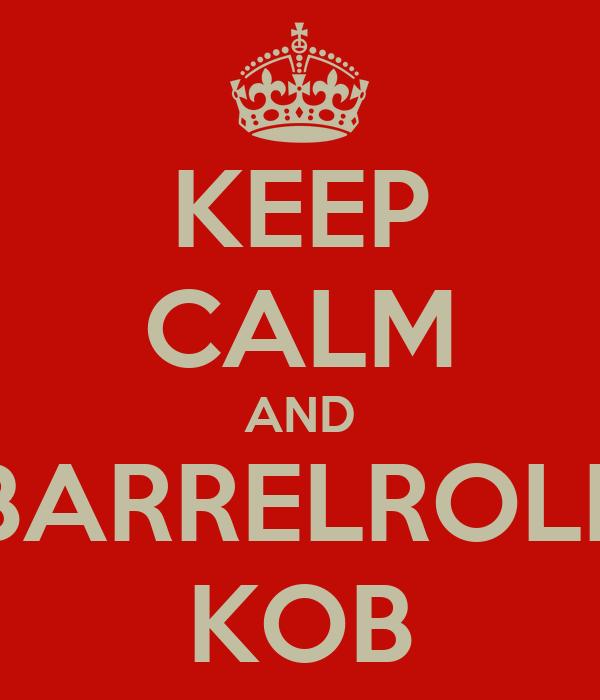 KEEP CALM AND BARRELROLL KOB