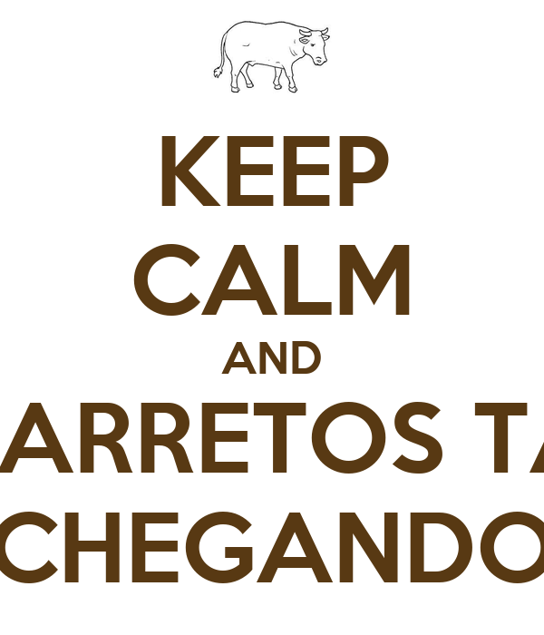 KEEP CALM AND BARRETOS TÁ CHEGANDO
