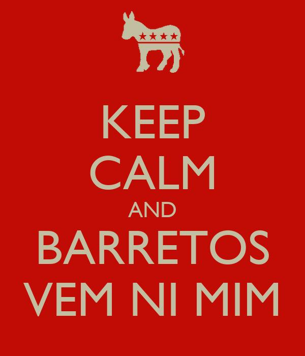 KEEP CALM AND BARRETOS VEM NI MIM
