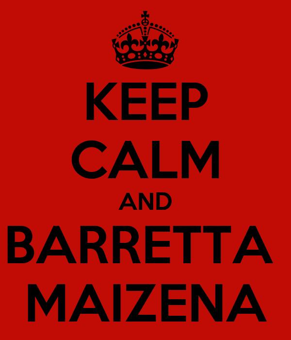 KEEP CALM AND BARRETTA  MAIZENA