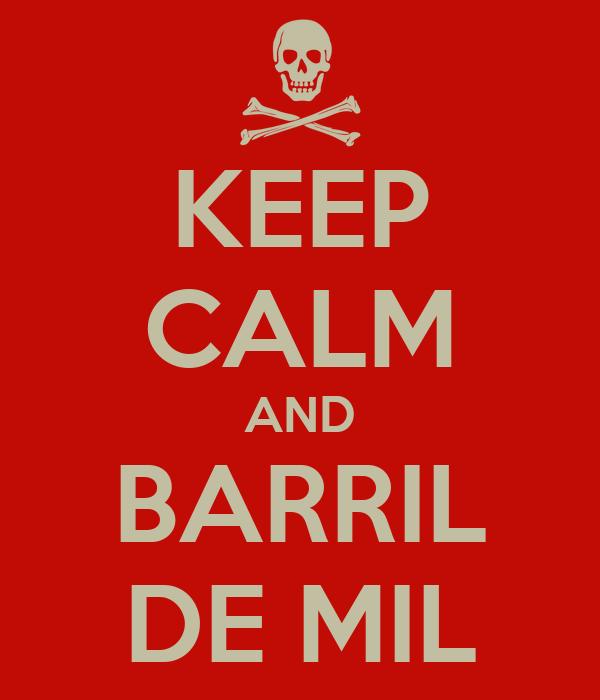 KEEP CALM AND BARRIL DE MIL