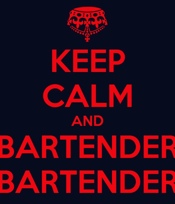 KEEP CALM AND BARTENDER BARTENDER