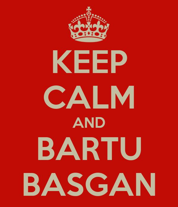 KEEP CALM AND BARTU BASGAN