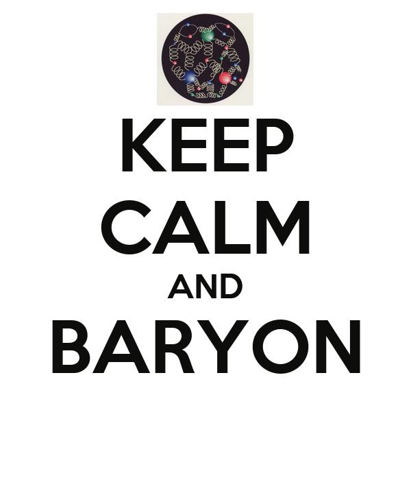 KEEP CALM AND BARYON