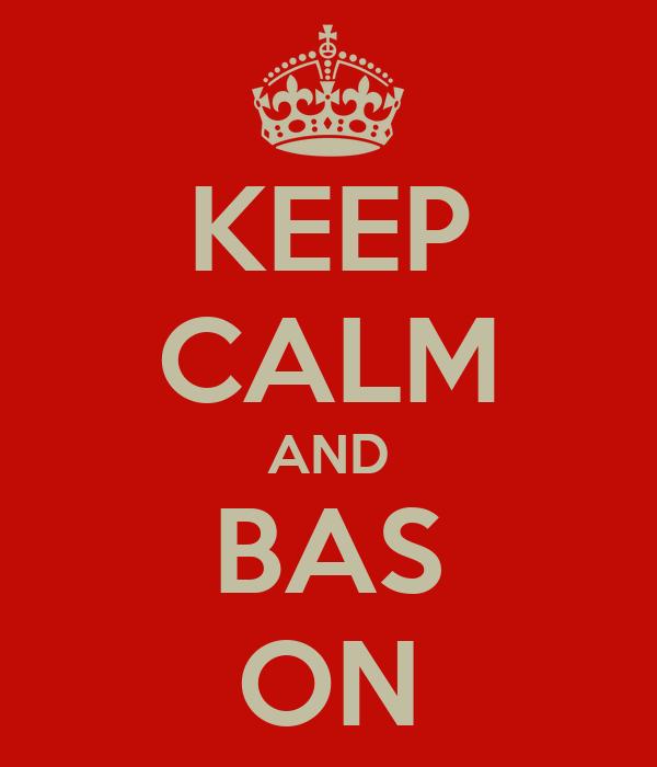 KEEP CALM AND BAS ON