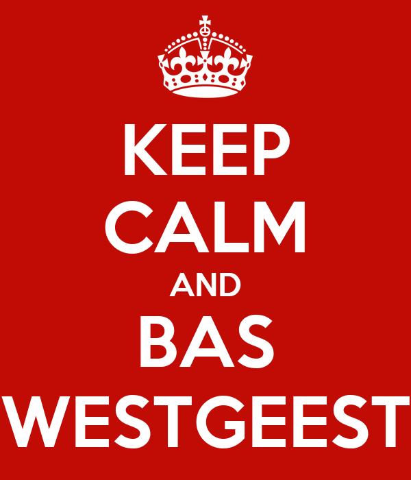 KEEP CALM AND BAS WESTGEEST