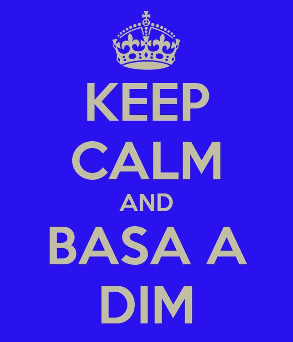 KEEP CALM AND BASA A DIM