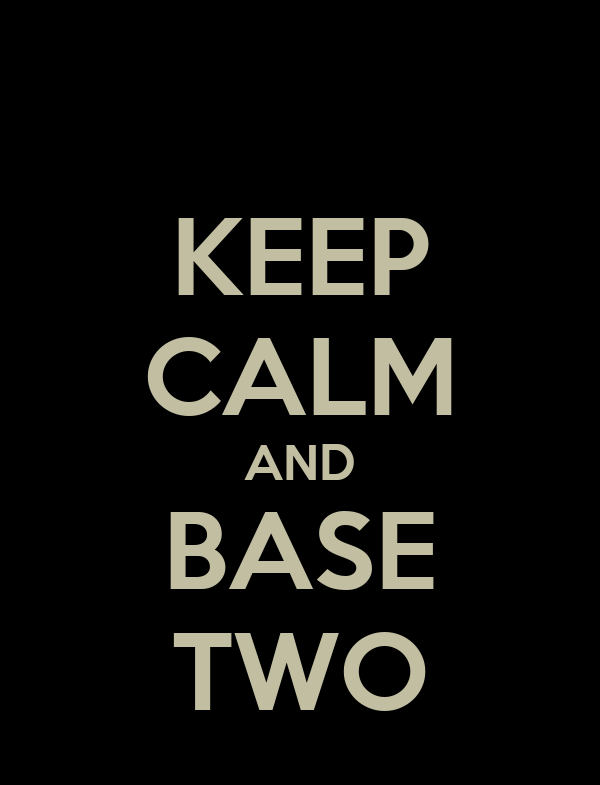 KEEP CALM AND BASE TWO