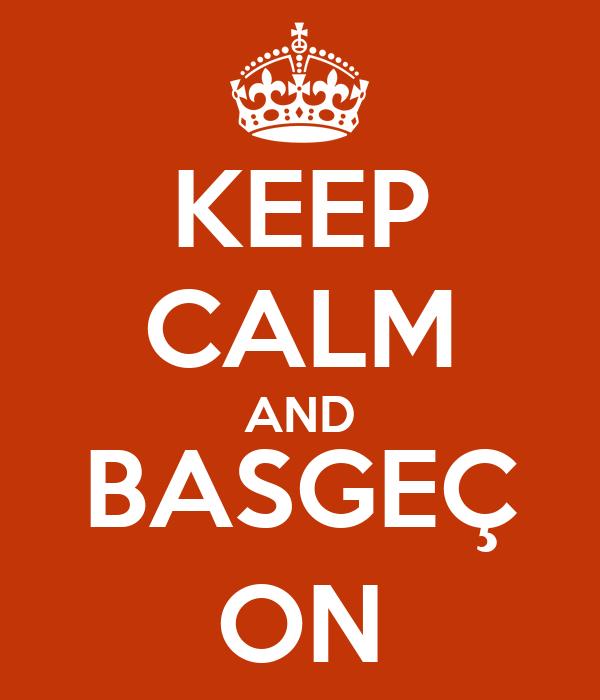 KEEP CALM AND BASGEÇ ON