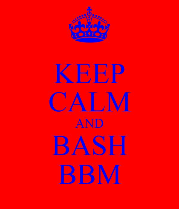 KEEP CALM AND BASH BBM