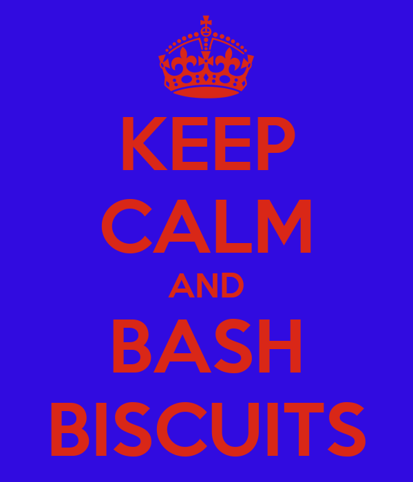 KEEP CALM AND BASH BISCUITS