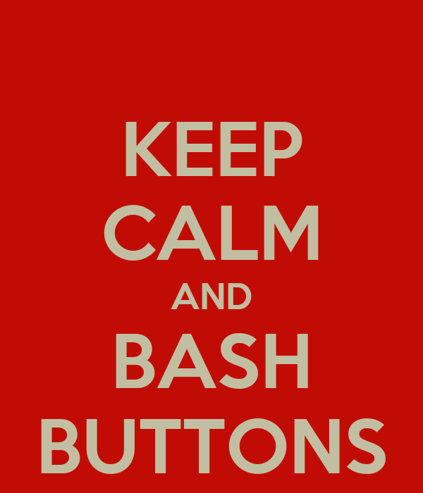 KEEP CALM AND BASH BUTTONS