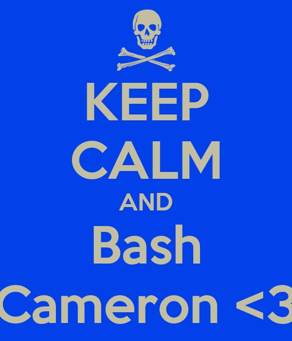 KEEP CALM AND Bash Cameron <3
