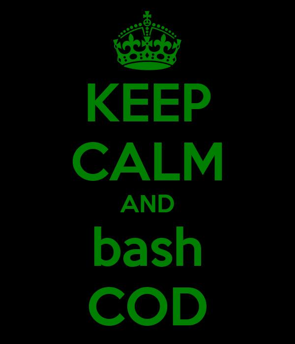 KEEP CALM AND bash COD