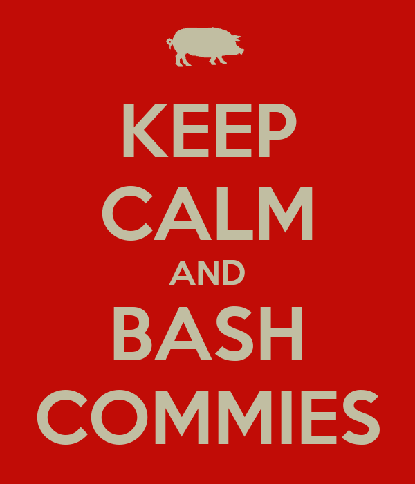 KEEP CALM AND BASH COMMIES