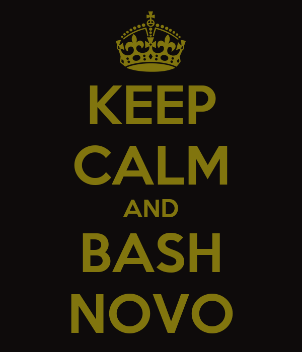 KEEP CALM AND BASH NOVO